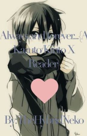 Always and forever {A Kazuto/Kirito X Reader} <SLOW UPDATES> by TheHybridNeko