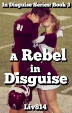 A Rebel in Disguise: Book 3 by liv814