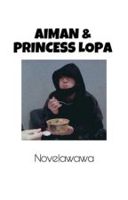AIMAN&PRINCESS LOPA [OG] by novelawawa