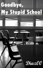 Goodbye, My Stupid School by Diaz00