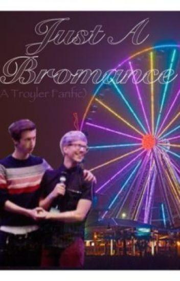 Just A Bromance (Troyler Fanfic) [ Tyler Oakley + Troye Sivan ]