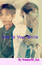 Due To Your SMILE by VemberCB_Kai