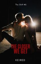 The Closer We Get by keired