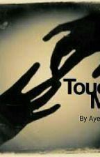 Touch Me (Complete) by miffypinks