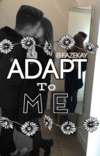 Adapt To Me (FaZe Adapt Fanfiction) by FaZeKay