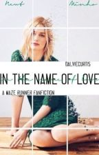 In the Name of Love {Newt/Minho Fanfiction} by DalvieCurtis