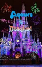 Aqours to Disney Land by AlexiaCoston