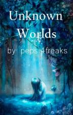 Unknown Worlds by pepsi4freaks