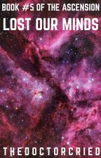 Lost Our Minds (Book Five of the Ascension) by thedoctorcried