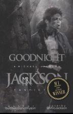 Goodnight, Mr Jackson (A Michael Jackson Fanfiction [18+] )  by butthekidisnotmyson