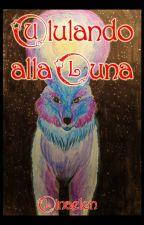 Ululando alla luna by Linaelen1982