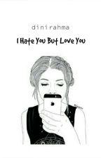 I HATE YOU but I LOVE YOU by DiniRahma0
