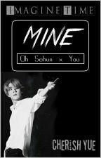Mine [Sehun x You] - Imagine Time by CherishYue