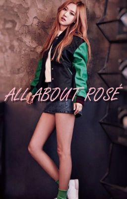 All About Rosé [BLACK PINK]