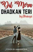 Dil mera Dhadhkan teri [Completed ✔] by Bhavya_sandhir