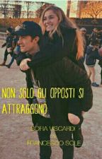 Non solo gli opposti si attraggono. ||Sofia Viscardi, Francesco Sole.  by NeedSofiasHug