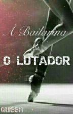 A Bailarina & O LUTADOR by TheQueen0711