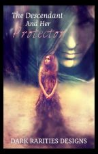 The Descendant and her Protector by AnonymousMarie85