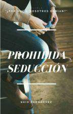 Prohibida Seducción © by Shiohernandez