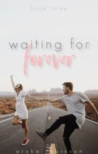 Waiting For Forever {waiting trilogy : book three} by napkinperfect