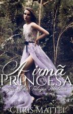 A irmã da Princesa - spin-off da Trilogia Herdeira by ChrisMattei