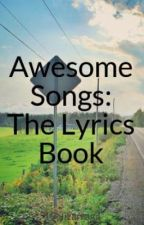 Awesome Songs: The Lyrics Book by 19elizarraga