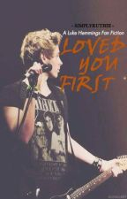 Loved You First (A Harry Styles ft Luke Hemmings Fan Fiction) by SimplyRuthie