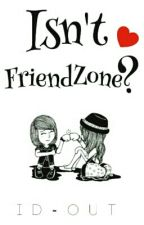 Isn't Friendzone ? [Complete] by id-out