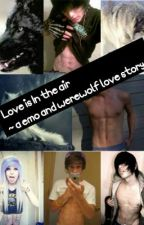 Love is in the air ~ a emo and werewolf love story ~ by ___gummybearrr