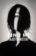 Find me by enjoythemistery