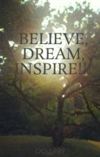 BELIEVE, DREAM, INSPIRE!!! by DC_1999