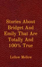 Stories About Bridget And Emily That Are Totally And 100% True by lellowmellow