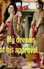 My Dreams At His Approval. by prachi_jaiswal