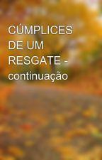 CÚMPLICES DE UM RESGATE - continuação  by LauraMso