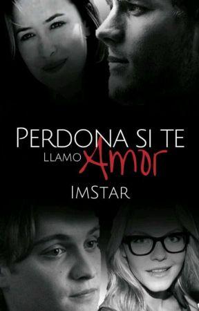 Perdona si te llamo amor [PROXIMAMENTE] by Im-Star