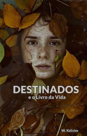 Destinados e o Livro da Vida by GarotoAzulado