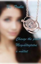 Change The Past (Megváltoztatni a múltat) (HP fanfiction) by Frulla2003