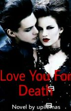 Love You For Death by upilemas