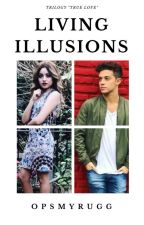 Living illusions~Lutteo(III)[Trilogy of True Love]✔️ by opsmyrugg