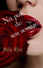 Na Paz Do Seu Sorriso - (Concluída) by Billarios