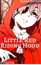 Little Red Riding Hood ▪3▪ (Black Butler FF) by Pieretta