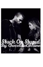 Stuck On Stupid  by ChocolateCocaine