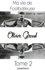 Ma vie de footballeuse//Olivier Giroud [TOME2] by 27marine07