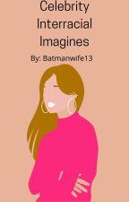 Celebrity Interracial Imagines by batmanwife13