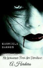 A Herdeira - Me Apaixonei Por Um Demônio by -Gabiih-