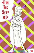 +¡Love Bug Shipper!+ [TERMINADA] by -imtrash