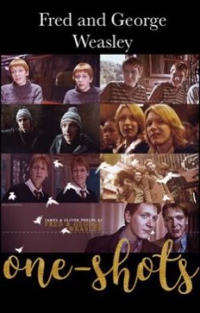 Fred and George Weasley One-Shots by weasleytwinstoy65