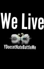 We Live • MithRoss  by YDoesntNateBattleMe