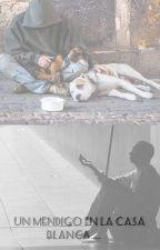 Un mendigo en la casa blanca [Ziam] by Altagordashipper
