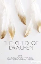 The Child of Drachen  by superOcelotGirl